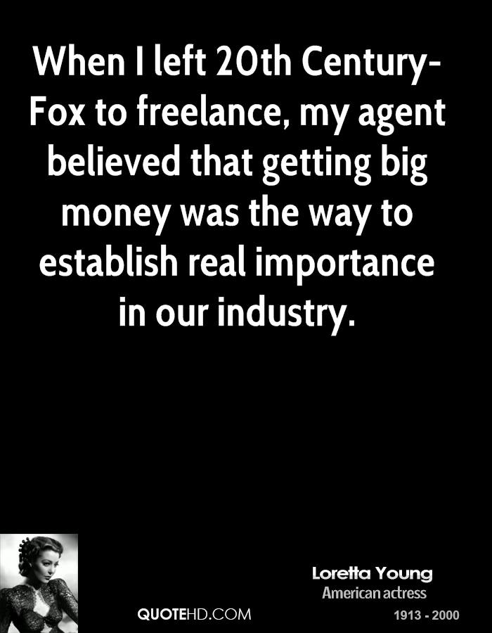 When I left 20th Century-Fox to freelance, my agent believed that getting big money was the way to establish real importance in our industry.