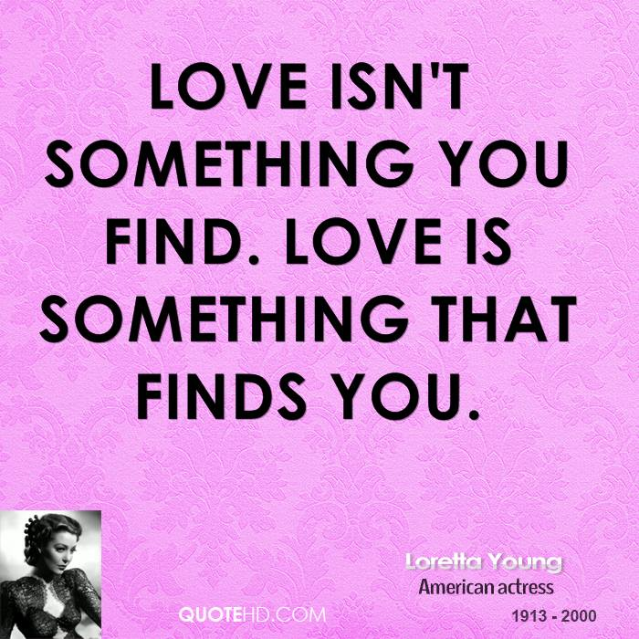 Love Finds You Quote: Loretta Young Love Quotes