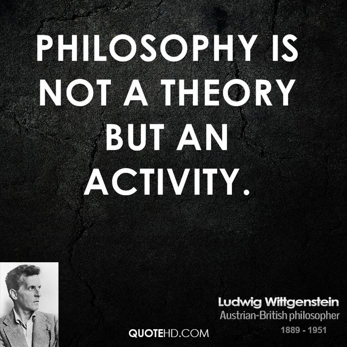 Philosophy is not a theory but an activity.