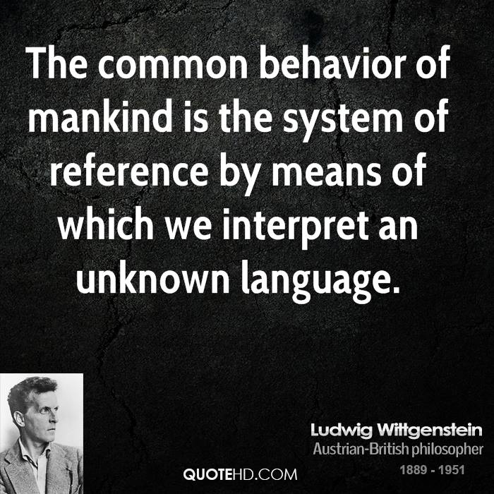The common behavior of mankind is the system of reference by means of which we interpret an unknown language.