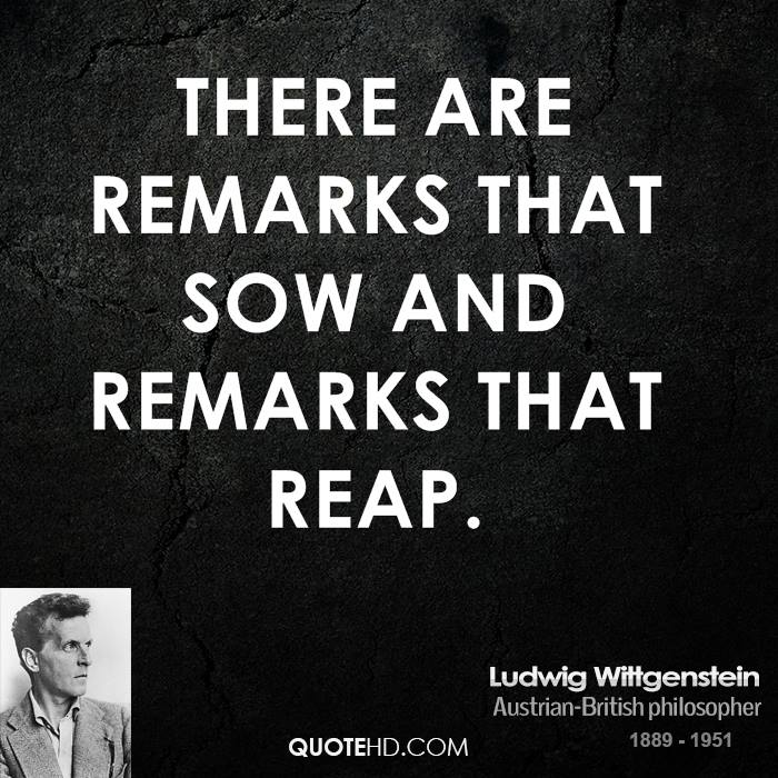 There are remarks that sow and remarks that reap.