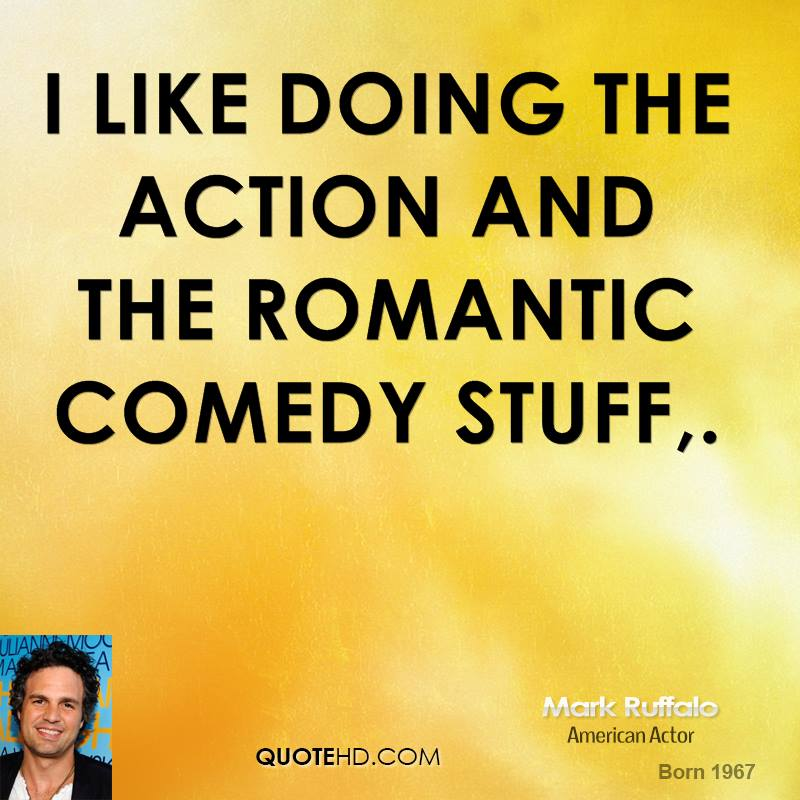I like doing the action and the romantic comedy stuff.