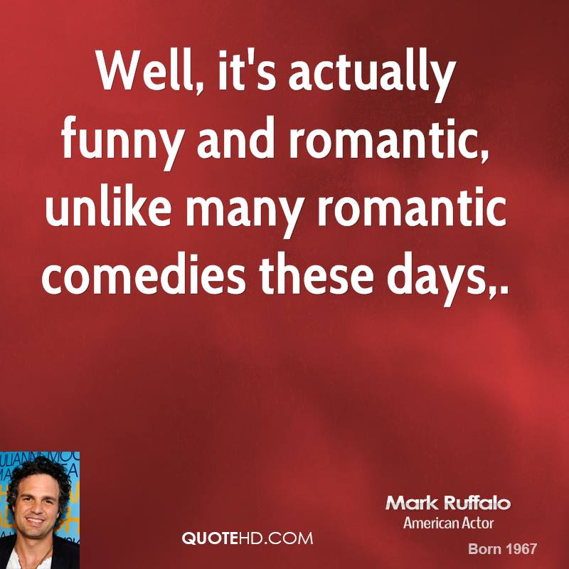 Well, it's actually funny and romantic, unlike many romantic comedies these days.