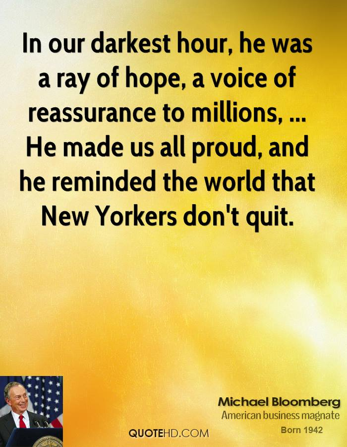 In our darkest hour, he was a ray of hope, a voice of reassurance to millions, ... He made us all proud, and he reminded the world that New Yorkers don't quit.