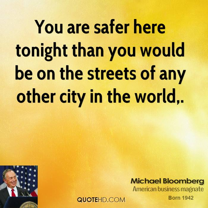 You are safer here tonight than you would be on the streets of any other city in the world.