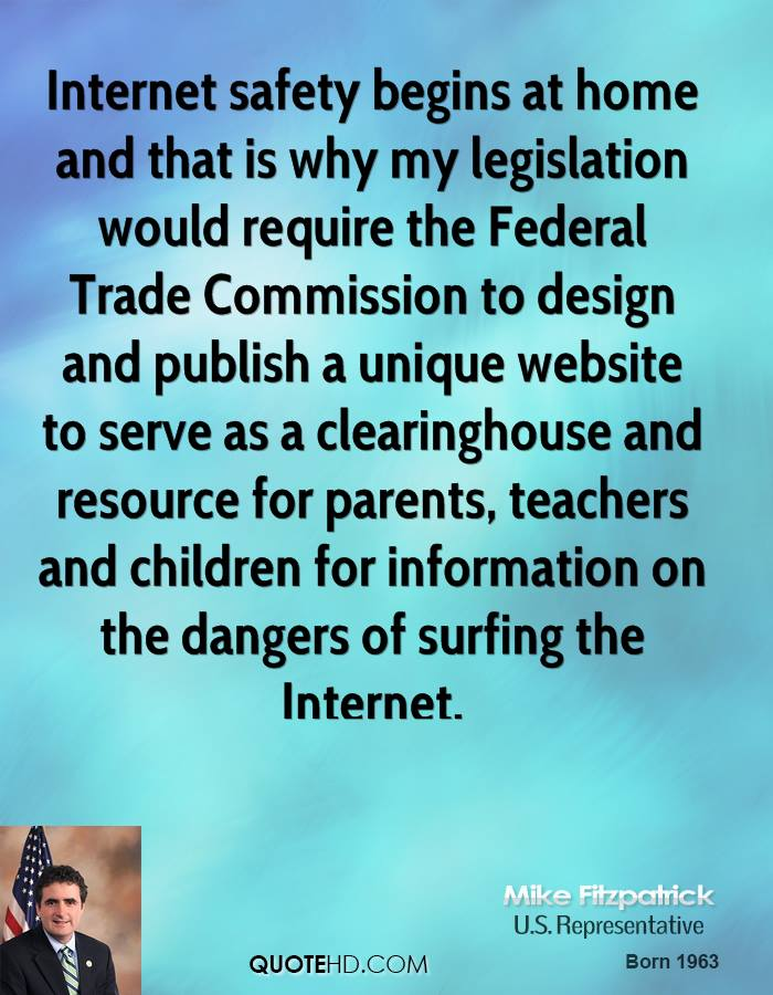 Internet safety begins at home and that is why my legislation would require the Federal Trade Commission to design and publish a unique website to serve as a clearinghouse and resource for parents, teachers and children for information on the dangers of surfing the Internet.