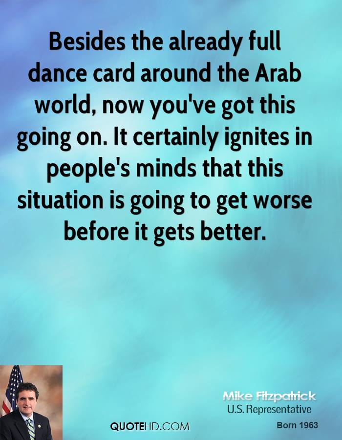 Besides the already full dance card around the Arab world, now you've got this going on. It certainly ignites in people's minds that this situation is going to get worse before it gets better.