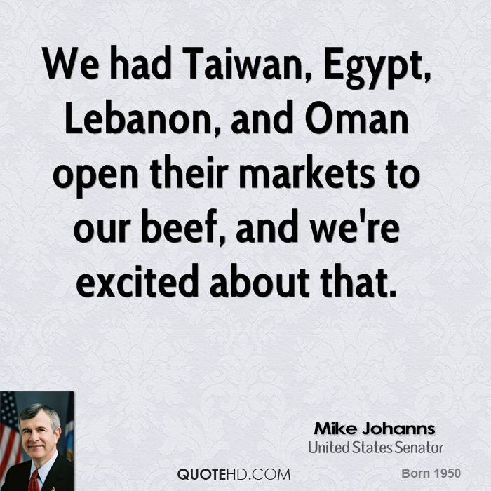 We had Taiwan, Egypt, Lebanon, and Oman open their markets to our beef, and we're excited about that.