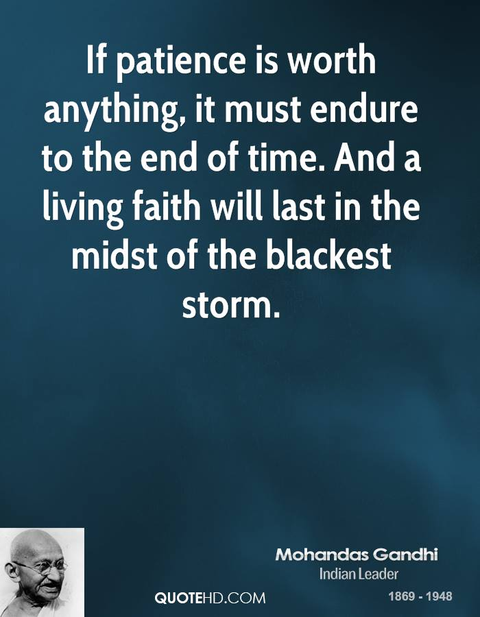 If patience is worth anything, it must endure to the end of time. And a living faith will last in the midst of the blackest storm.