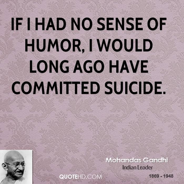 Had Sense Humor Would Long Ago Have Committed Suicide