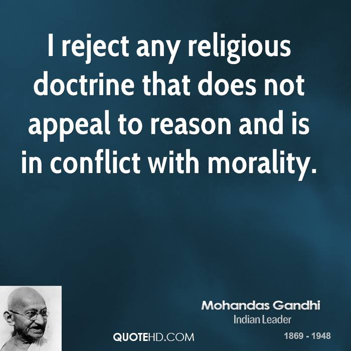 I reject any religious doctrine that does not appeal to reason and is in conflict with morality.