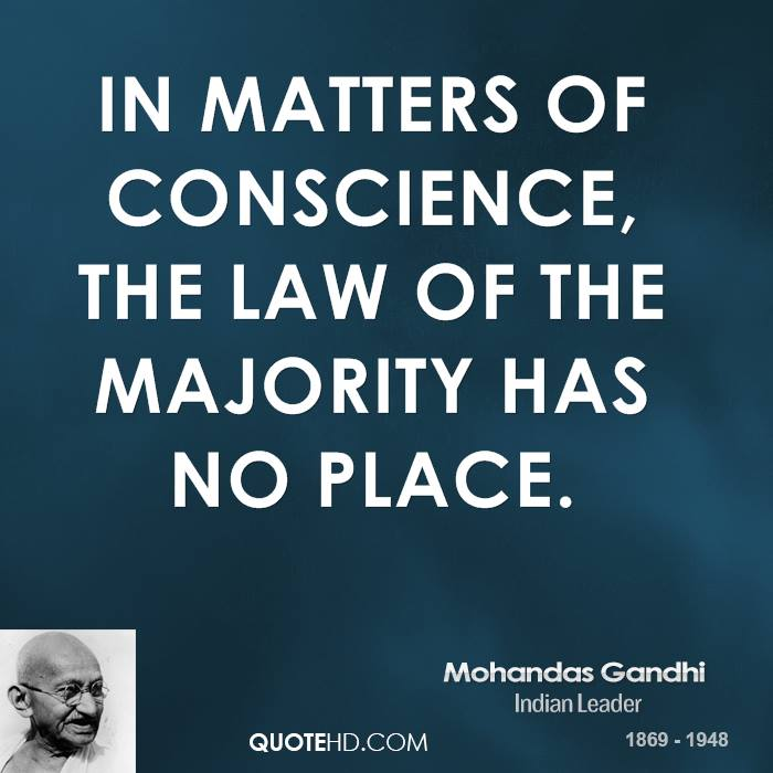 In matters of conscience, the law of the majority has no place.
