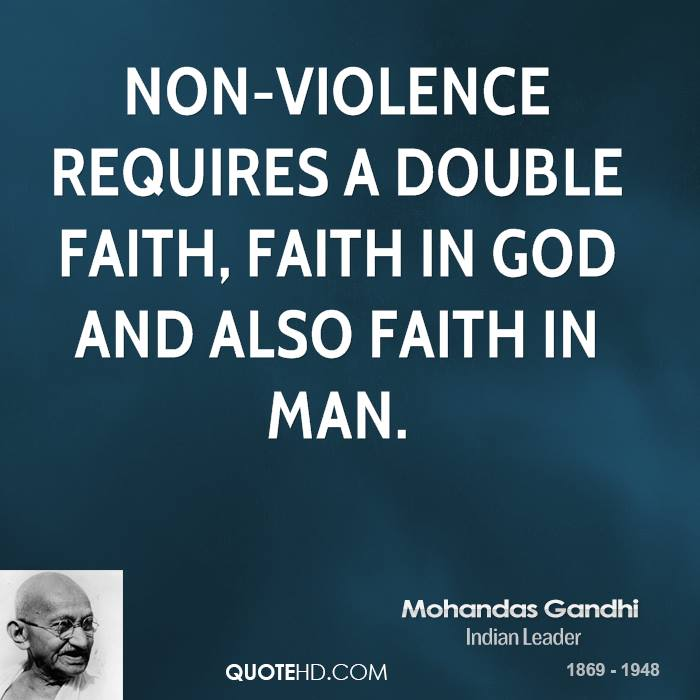 Non-violence requires a double faith, faith in God and also faith in man.