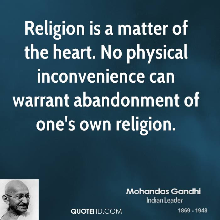Religion is a matter of the heart. No physical inconvenience can warrant abandonment of one's own religion.
