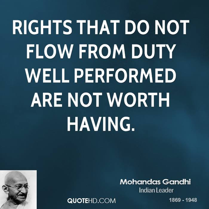 Rights that do not flow from duty well performed are not worth having.