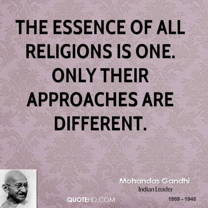 The essence of all religions is one. Only their approaches are different.