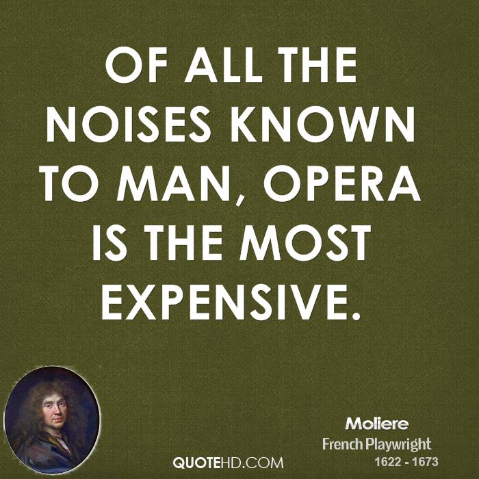 Of all the noises known to man, opera is the most expensive.
