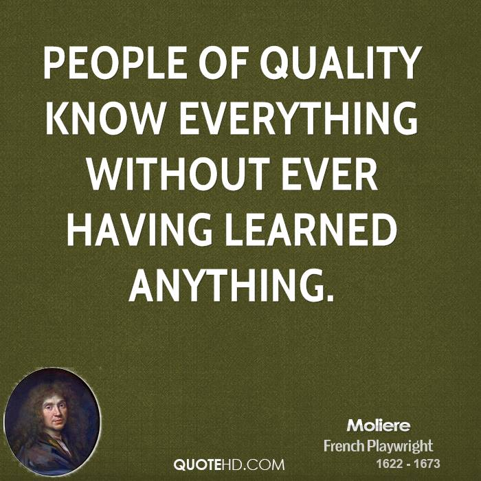 People of quality know everything without ever having learned anything.