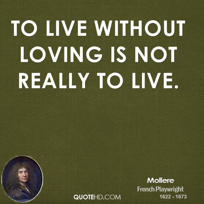 To live without loving is not really to live.