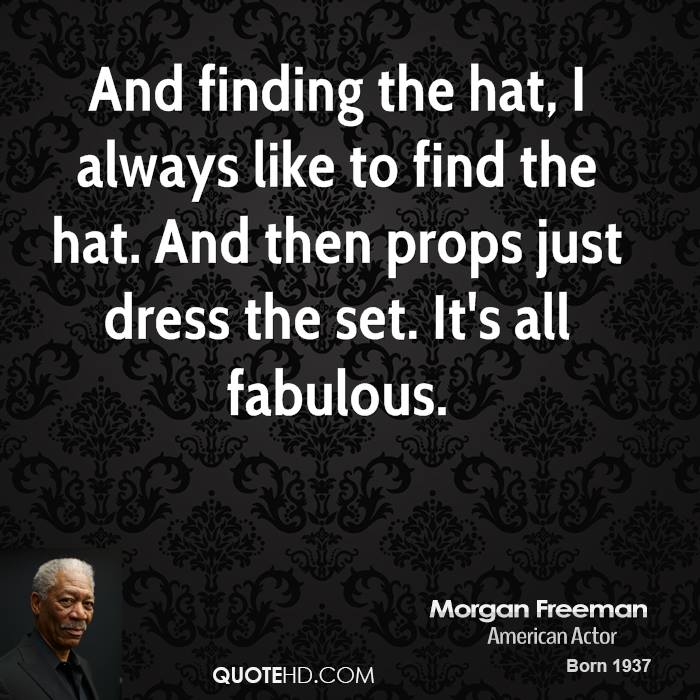 And finding the hat, I always like to find the hat. And then props just dress the set. It's all fabulous.