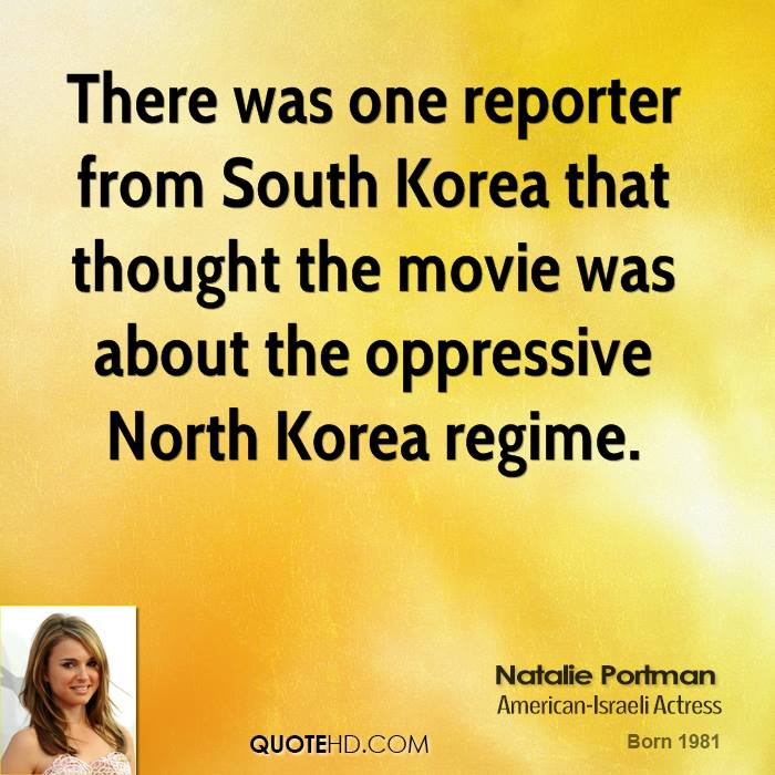 There was one reporter from South Korea that thought the movie was about the oppressive North Korea regime.