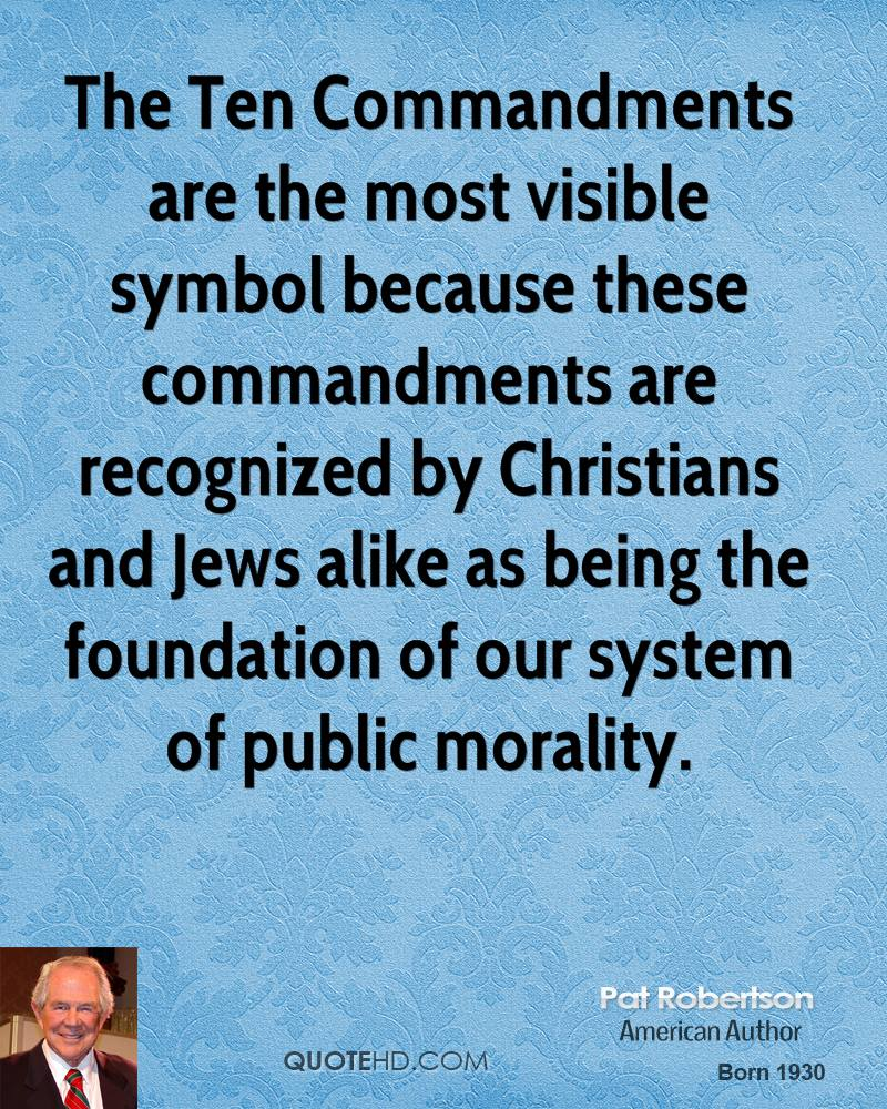 The Ten Commandments are the most visible symbol because these commandments are recognized by Christians and Jews alike as being the foundation of our system of public morality.