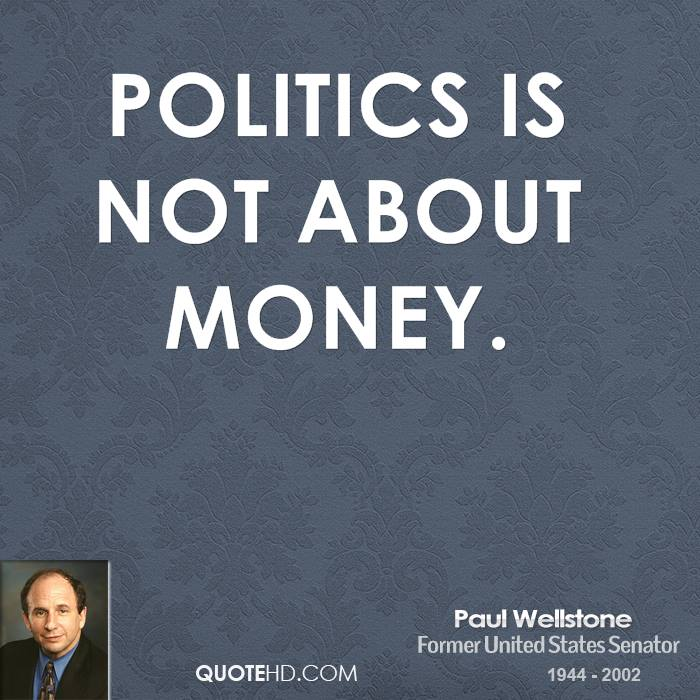 Politics is not about money.
