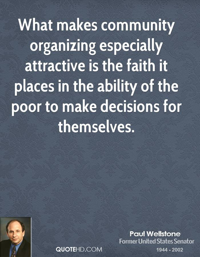 What makes community organizing especially attractive is the faith it places in the ability of the poor to make decisions for themselves.