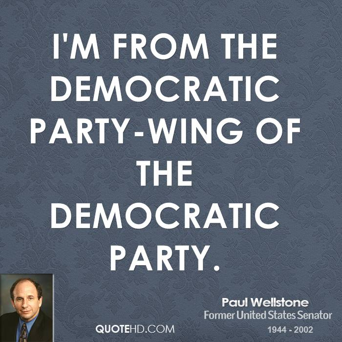 I'm from the Democratic party-wing of the Democratic Party.