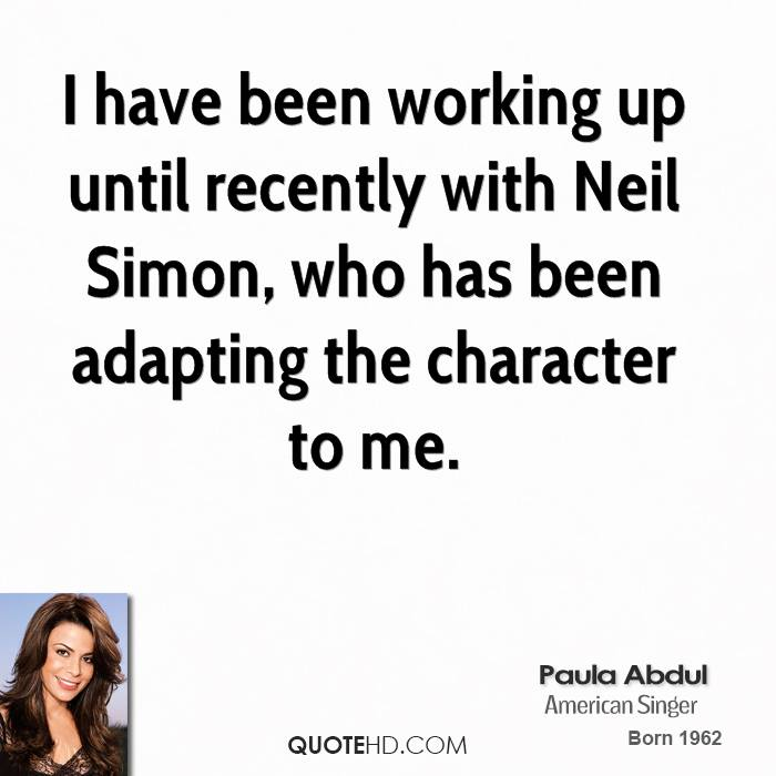 I have been working up until recently with Neil Simon, who has been adapting the character to me.