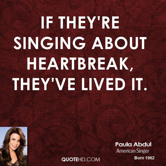 If they're singing about heartbreak, they've lived it.