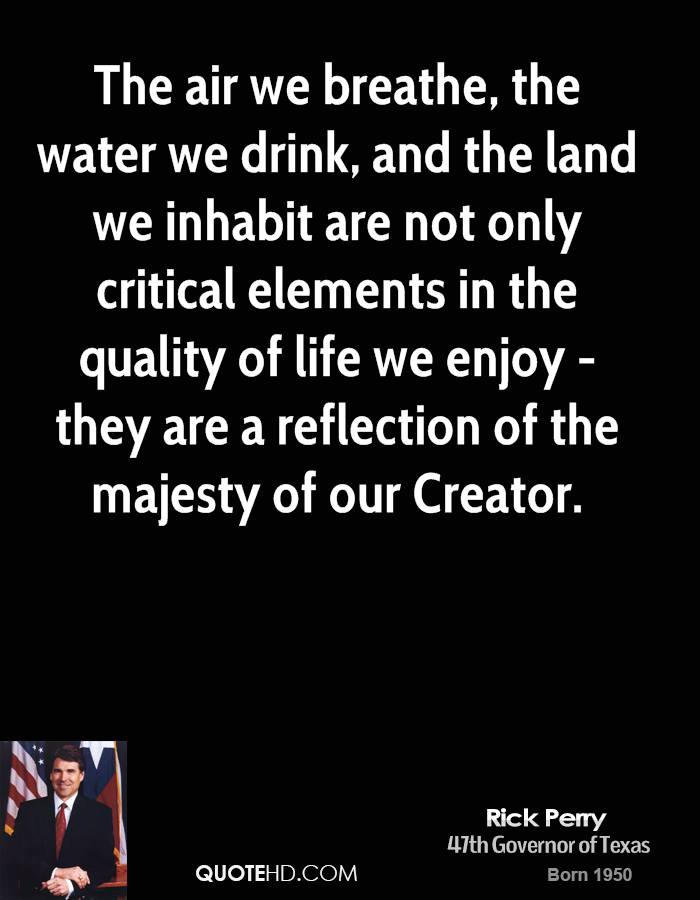 The air we breathe, the water we drink, and the land we inhabit are not only critical elements in the quality of life we enjoy - they are a reflection of the majesty of our Creator.