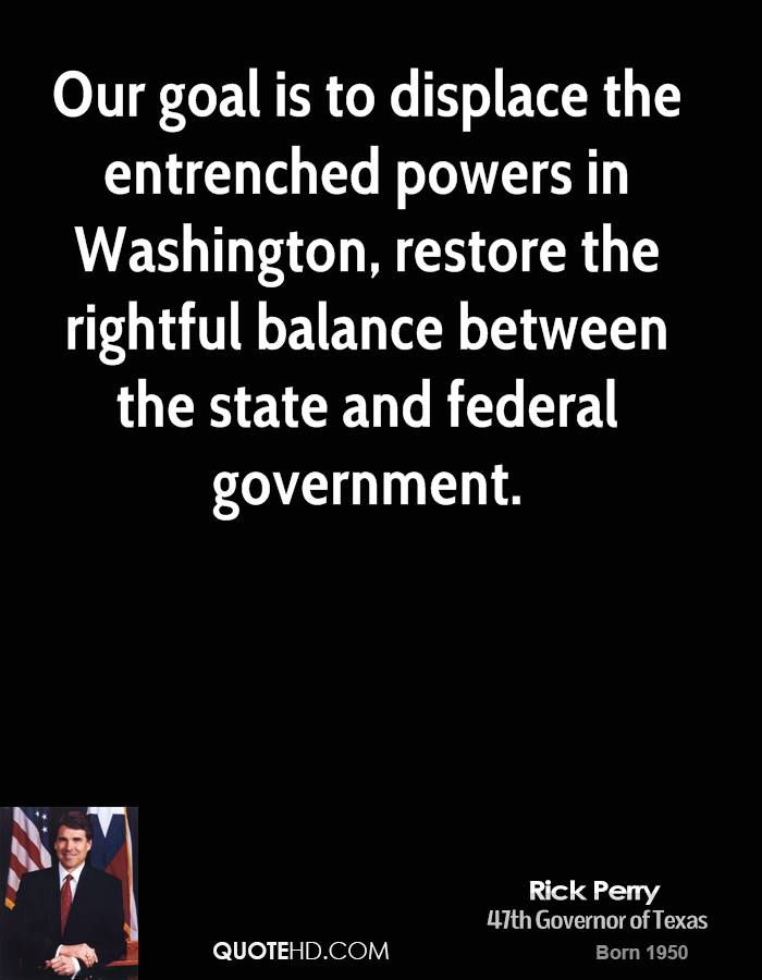 Our goal is to displace the entrenched powers in Washington, restore the rightful balance between the state and federal government.