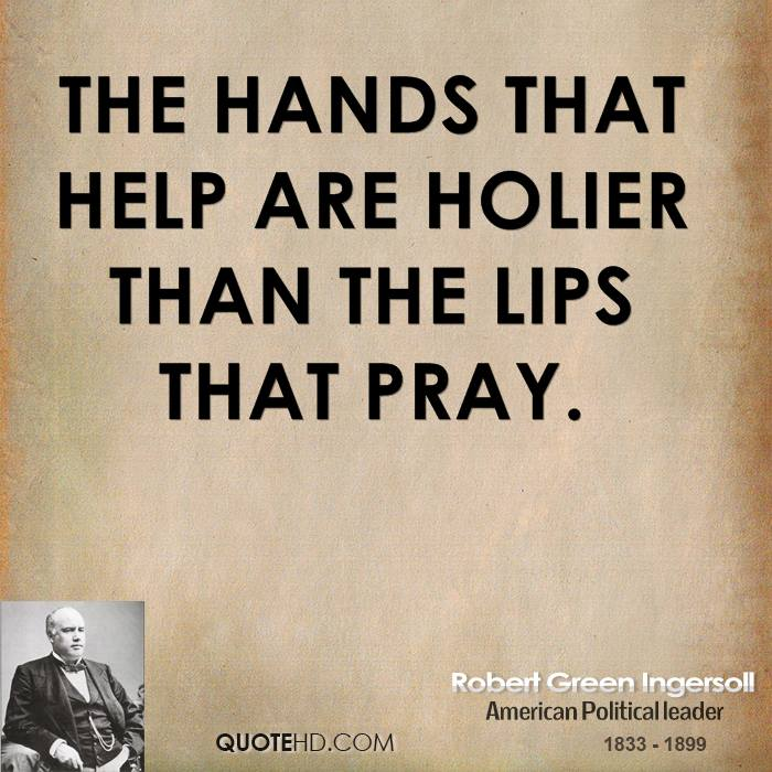 hands that help are holier than Many translated example sentences containing holier than thou  dictionary english-german  hands that help are holier than lips that pray.