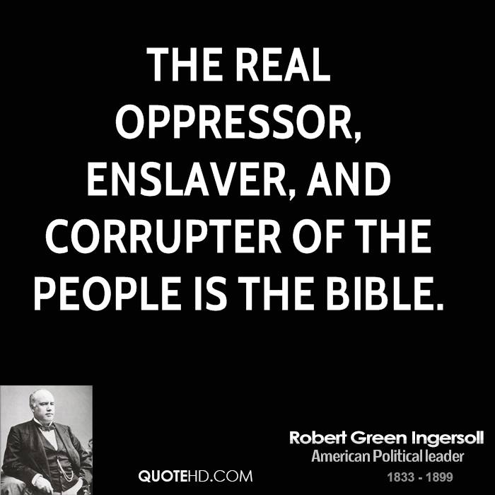 The real oppressor, enslaver, and corrupter of the people is the Bible.