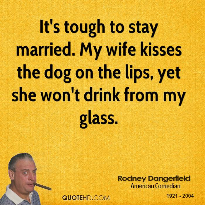 Rodney Dangerfield Quotes: Rodney Dangerfield Marriage Quotes