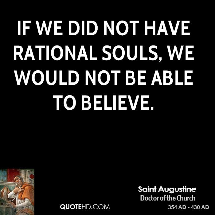 If we did not have rational souls, we would not be able to believe.