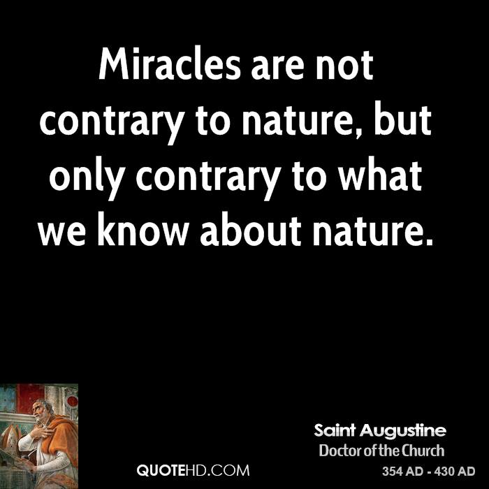 st augustine and the miracles in life Quotes, quotations, and sayings on miracles from living life fully miracles are not in contradiction to  st augustine the miracles of nature do not seem miracles.