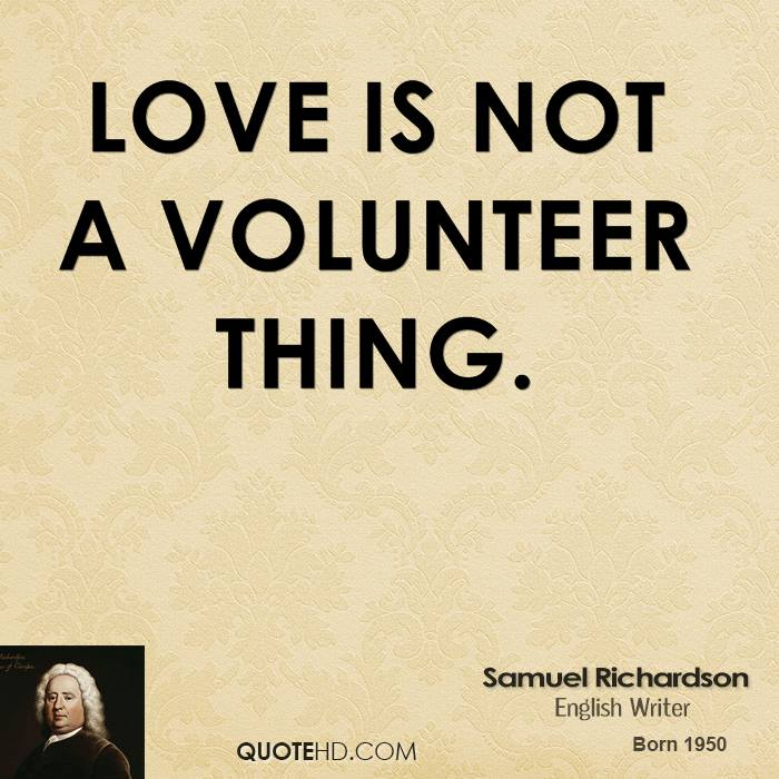 Love is not a volunteer thing.