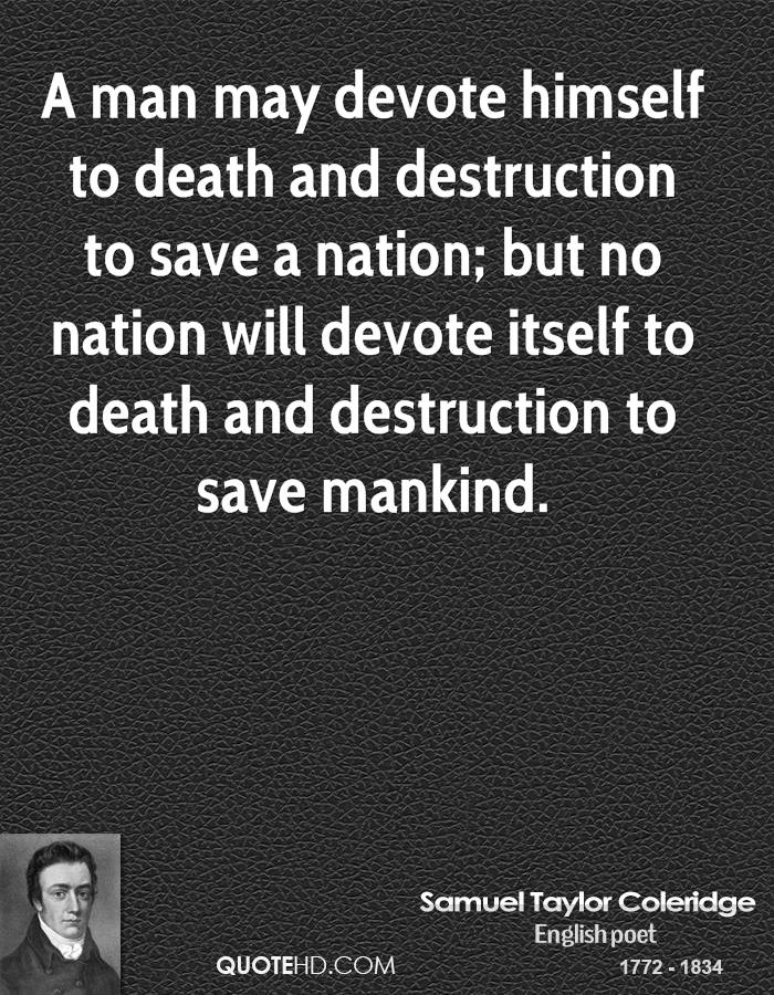 A man may devote himself to death and destruction to save a nation; but no nation will devote itself to death and destruction to save mankind.