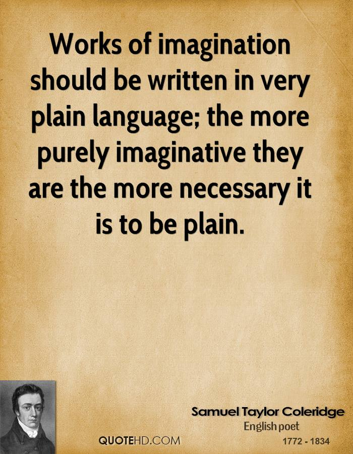 Works of imagination should be written in very plain language; the more purely imaginative they are the more necessary it is to be plain.