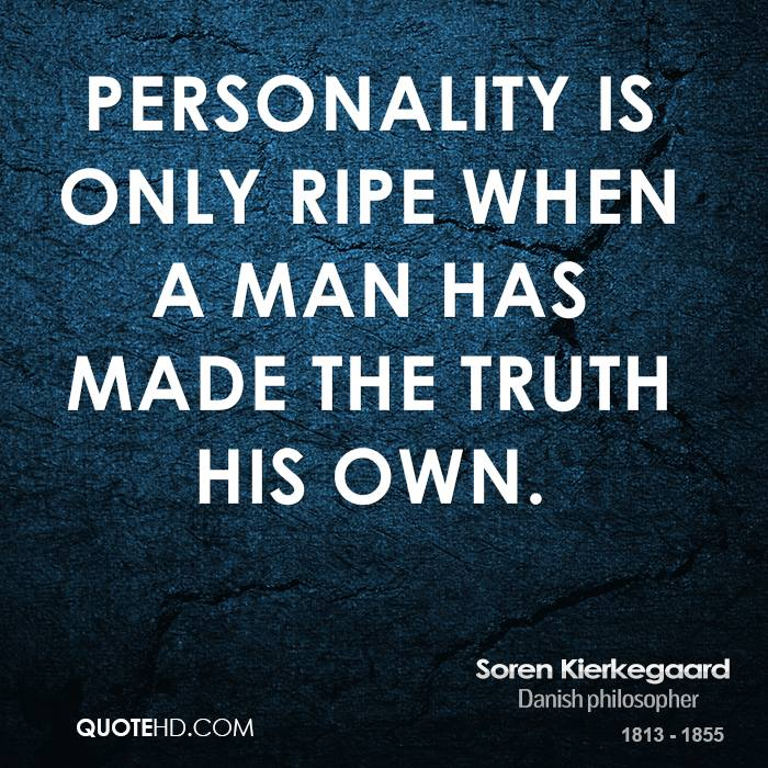 Personality is only ripe when a man has made the truth his own.