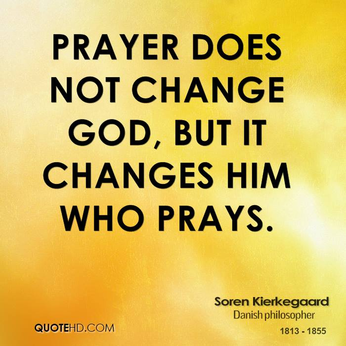 Prayer does not change God, but it changes him who prays.