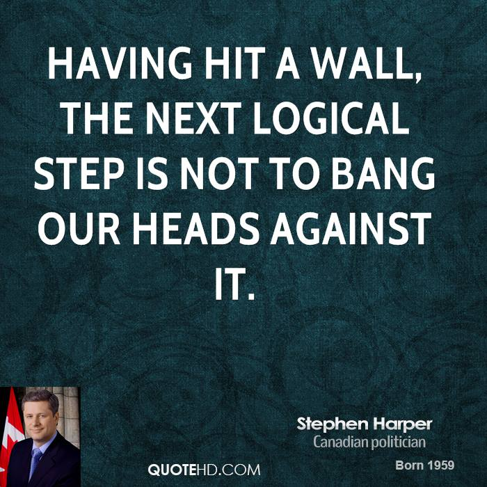Having hit a wall, the next logical step is not to bang our heads against it.