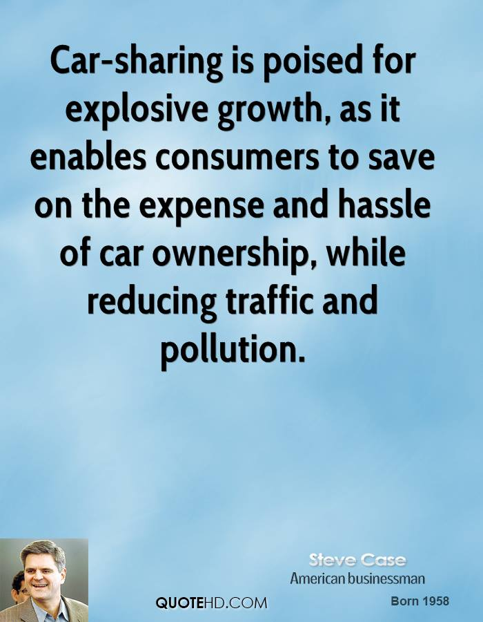 Car Quotes | steve case quote car sharing is poised for explosive growth as it enab