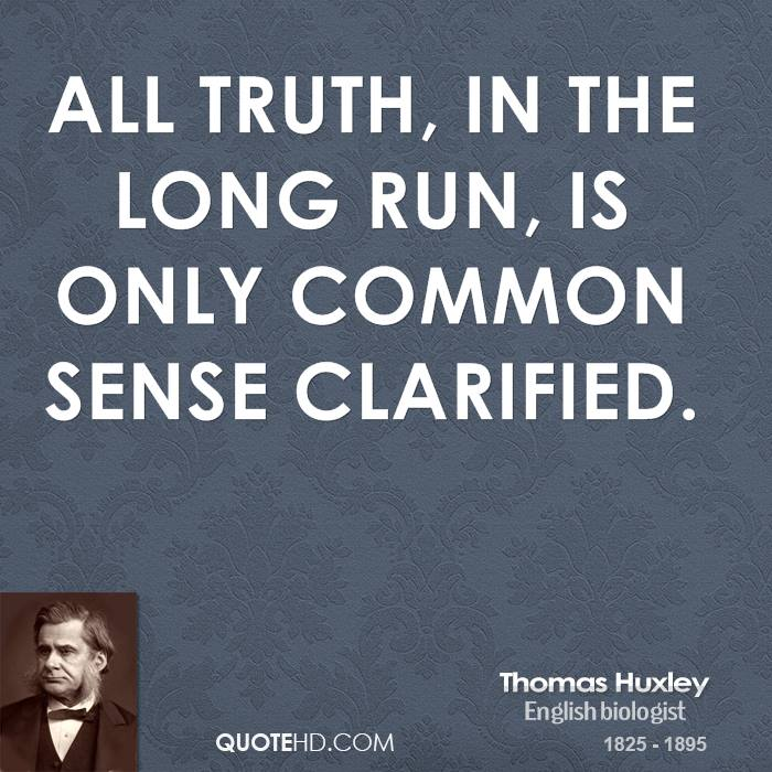 All truth, in the long run, is only common sense clarified.