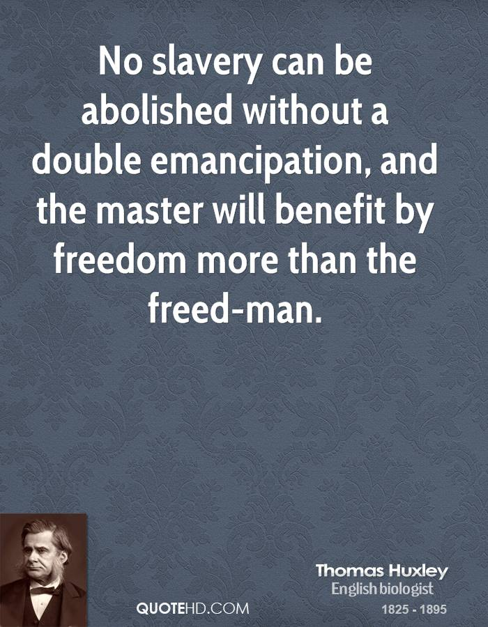 No slavery can be abolished without a double emancipation, and the master will benefit by freedom more than the freed-man.