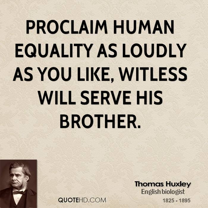 Proclaim human equality as loudly as you like, Witless will serve his brother.