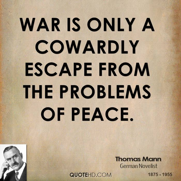 War is only a cowardly escape from the problems of peace.