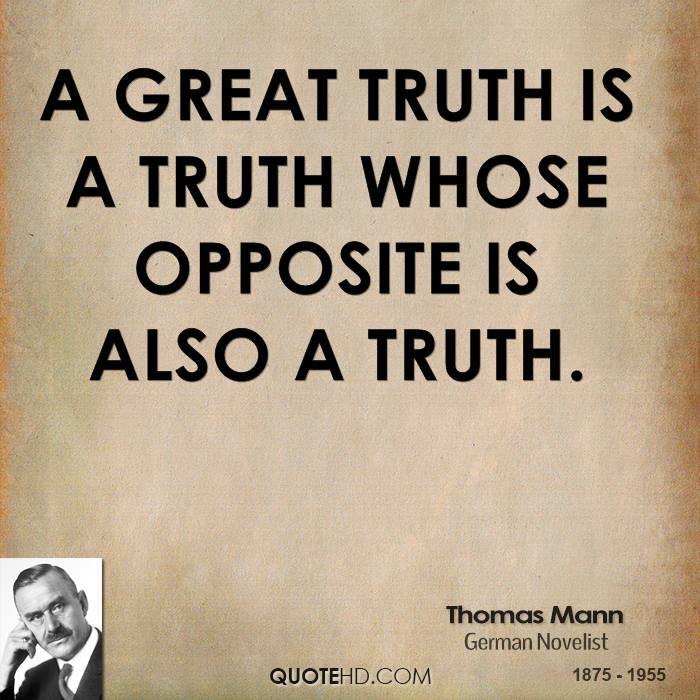 A great truth is a truth whose opposite is also a truth.